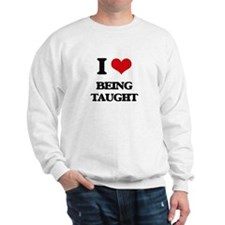 I love Being Taught Sweatshirt
