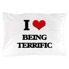 I love Being Terrific Pillow Case