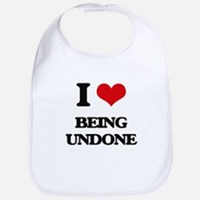 I love Being Undone Bib