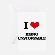 I love Being Unstoppable Greeting Cards