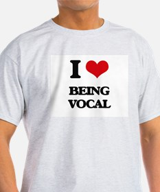 I love Being Vocal T-Shirt