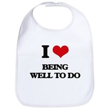 I love Being Well-To-Do Bib