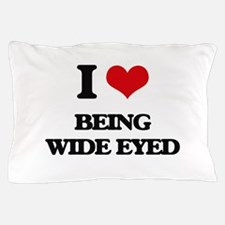 I love Being Wide-Eyed Pillow Case