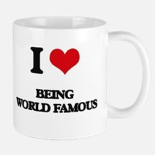 I love Being World-Famous Mugs