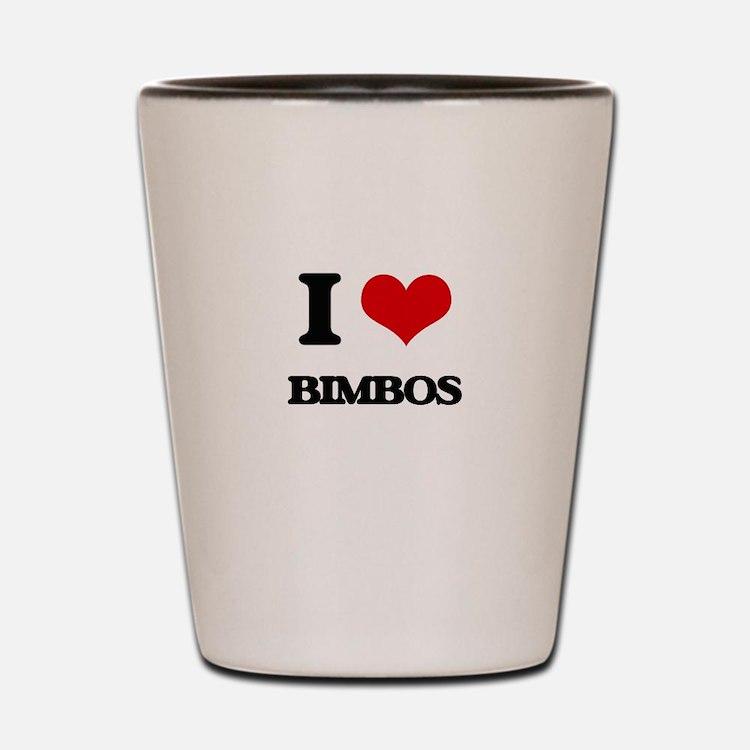 I Love Bimbos Shot Glass