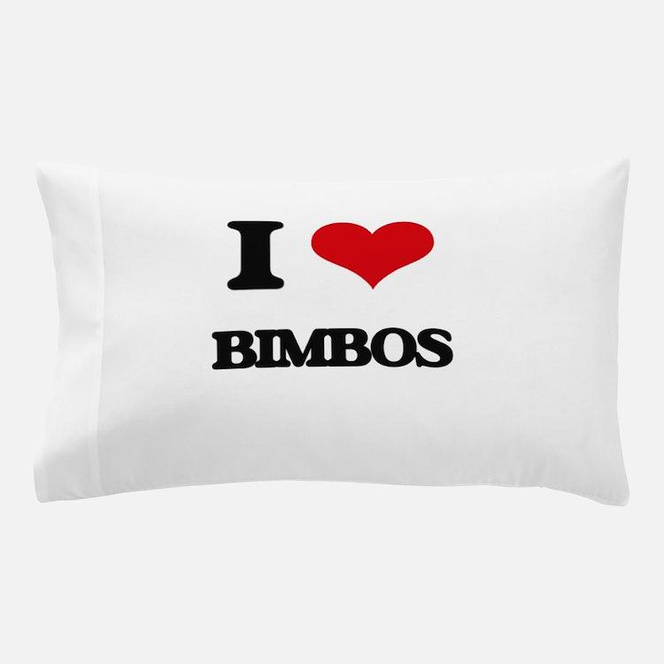 I Love Bimbos Pillow Case