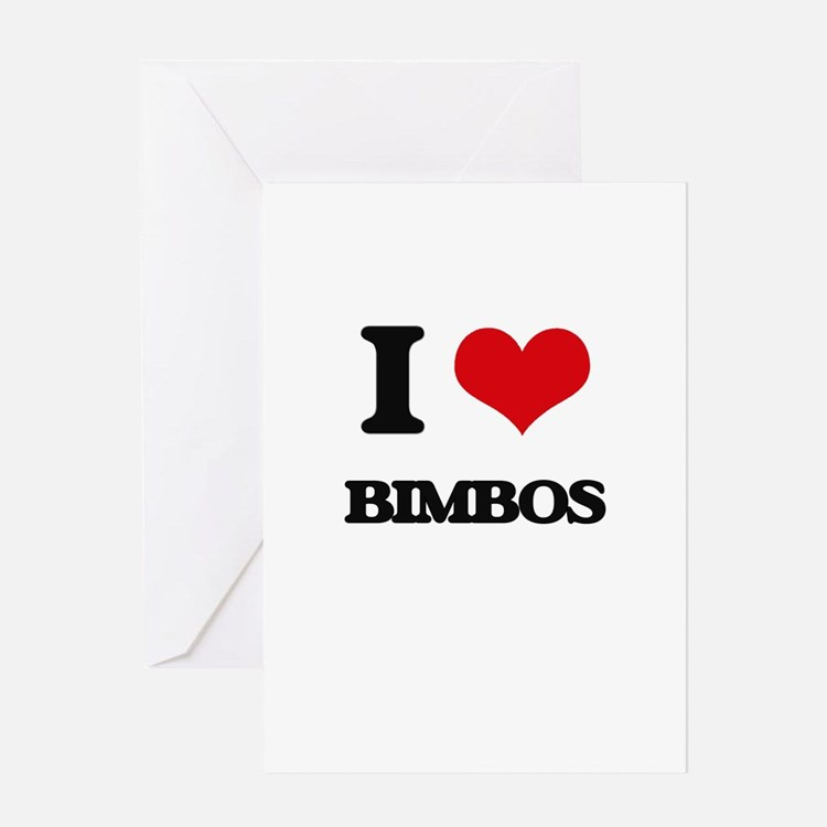 I Love Bimbos Greeting Cards