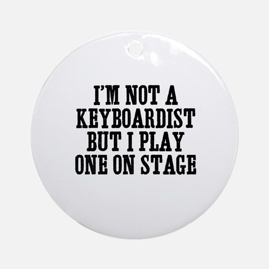 I'm not a keyboardist but I p Ornament (Round)