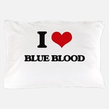 I Love Blue Blood Pillow Case