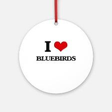 I Love Bluebirds Ornament (Round)