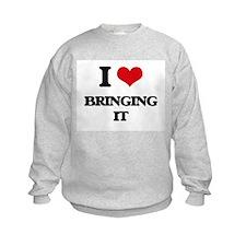 I Love Bringing It Sweatshirt