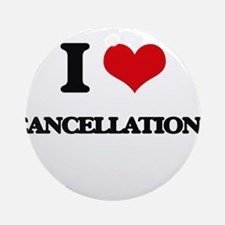 I love Cancellations Ornament (Round)