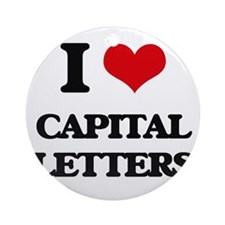 I love Capital Letters Ornament (Round)