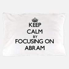 Keep Calm by focusing on on Abram Pillow Case