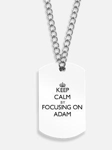 Keep Calm by focusing on on Adam Dog Tags