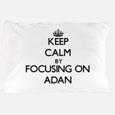 Keep Calm by focusing on on Adan Pillow Case