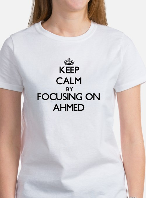 Keep Calm by focusing on on Ahmed T-Shirt