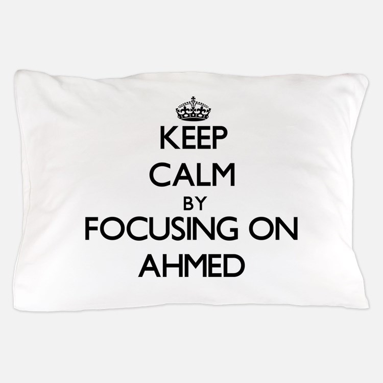 Keep Calm by focusing on on Ahmed Pillow Case