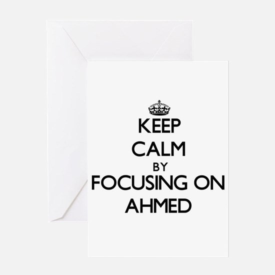 Keep Calm by focusing on on Ahmed Greeting Cards