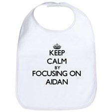 Keep Calm by focusing on on Aidan Bib