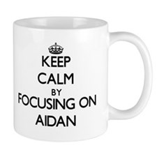 Keep Calm by focusing on on Aidan Mugs