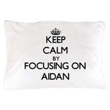 Keep Calm by focusing on on Aidan Pillow Case