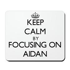 Keep Calm by focusing on on Aidan Mousepad