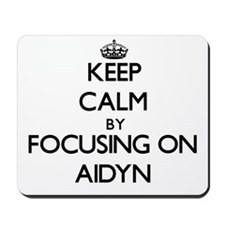 Keep Calm by focusing on on Aidyn Mousepad