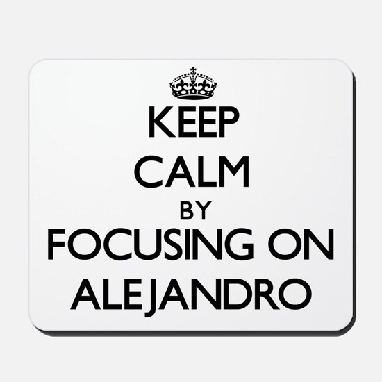 Keep Calm by focusing on on Alejandro Mousepad