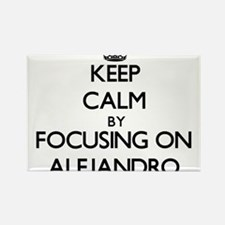 Keep Calm by focusing on on Alejandro Magnets