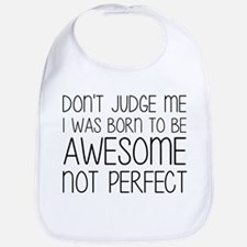 Born To Be Awesome, Not Perfect Bib