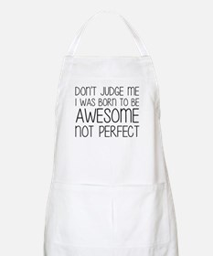 Born To Be Awesome, Not Perfect Apron
