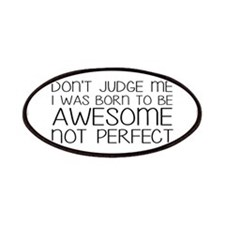 Born To Be Awesome, Not Perfect Patches