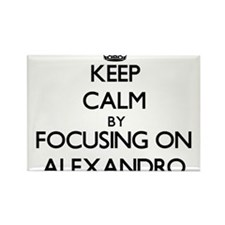 Keep Calm by focusing on on Alexandro Magnets