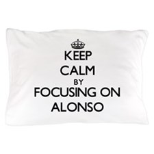 Keep Calm by focusing on on Alonso Pillow Case