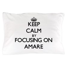 Keep Calm by focusing on on Amare Pillow Case