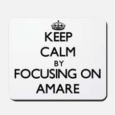 Keep Calm by focusing on on Amare Mousepad