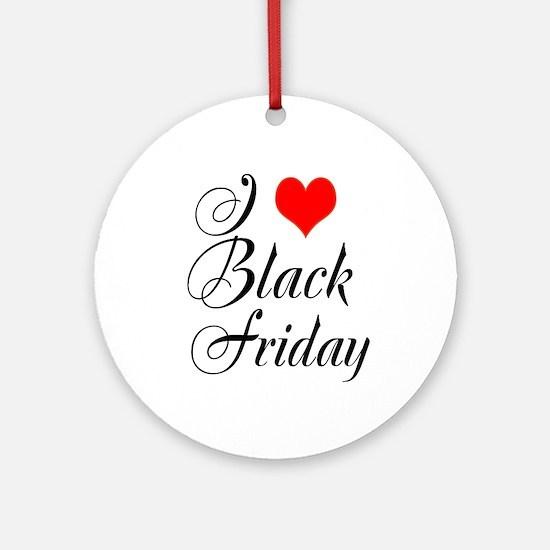 I love Black Friday Ornament (Round)