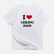 I love Ceiling Fans Infant T-Shirt