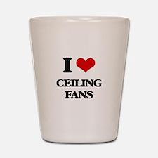 I love Ceiling Fans Shot Glass