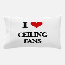 I love Ceiling Fans Pillow Case
