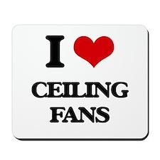 I love Ceiling Fans Mousepad