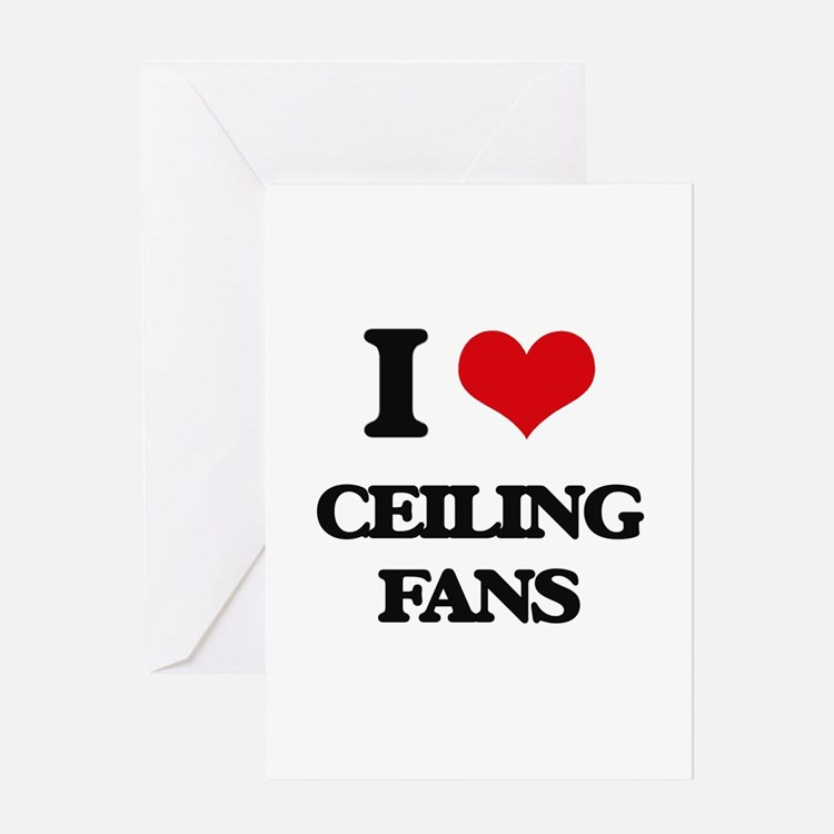 I love Ceiling Fans Greeting Cards