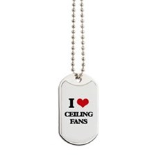 I love Ceiling Fans Dog Tags