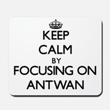 Keep Calm by focusing on on Antwan Mousepad