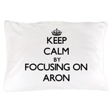 Keep Calm by focusing on on Aron Pillow Case