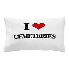I love Cemeteries Pillow Case