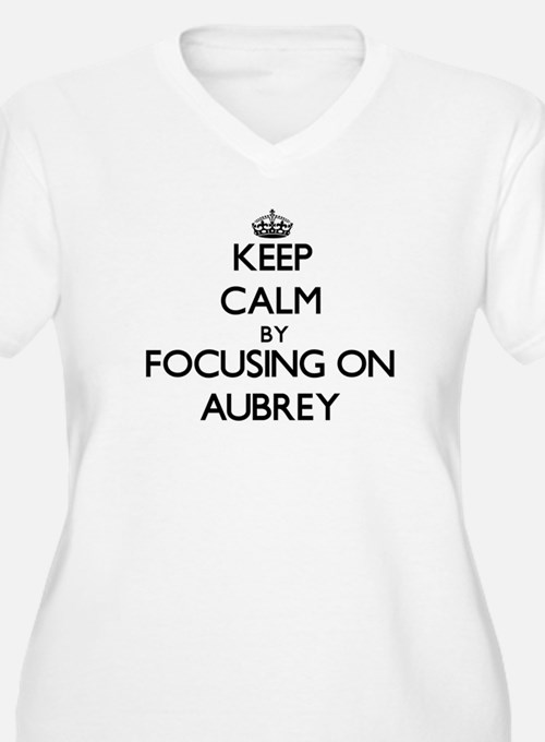 Keep Calm by focusing on on Aubr Plus Size T-Shirt
