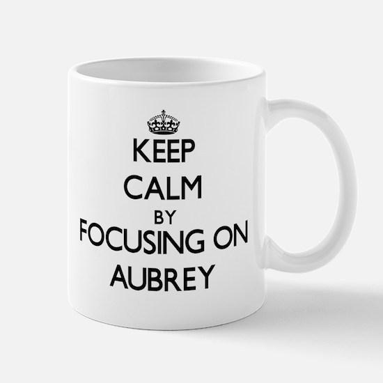 Keep Calm by focusing on on Aubrey Mugs