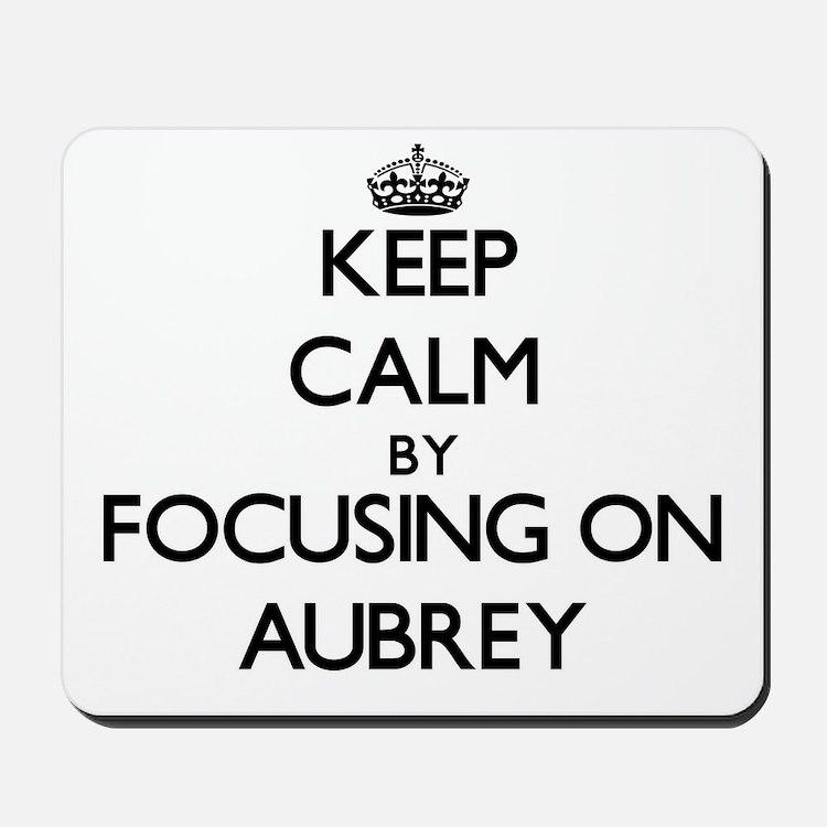 Keep Calm by focusing on on Aubrey Mousepad